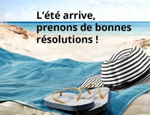 L'été arrive, prenons de bonnes résolutions !